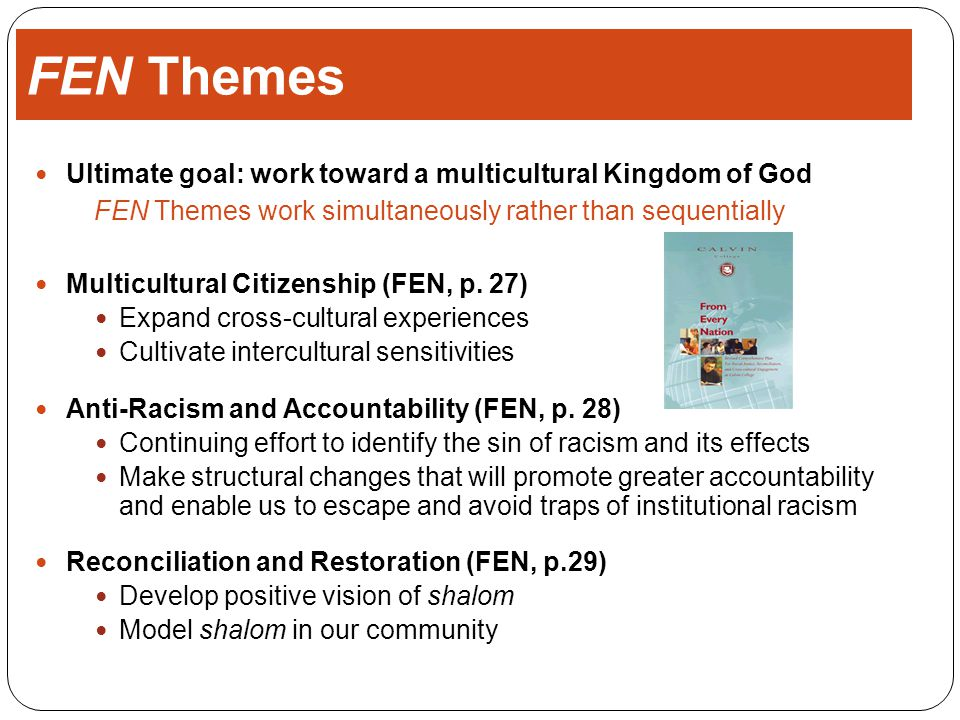 FEN Themes Ultimate goal: work toward a multicultural Kingdom of God FEN Themes work simultaneously rather than sequentially Multicultural Citizenship (FEN, p.