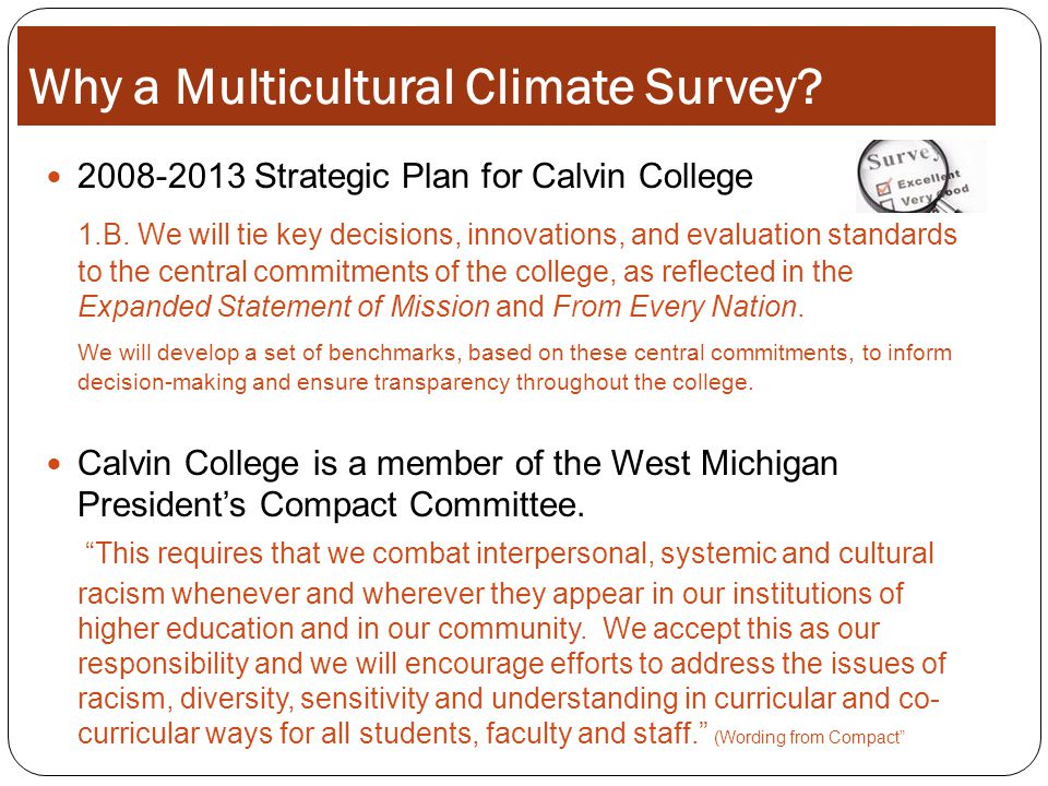 Why a Multicultural Climate Survey. 2008-2013 Strategic Plan for Calvin College 1.B.