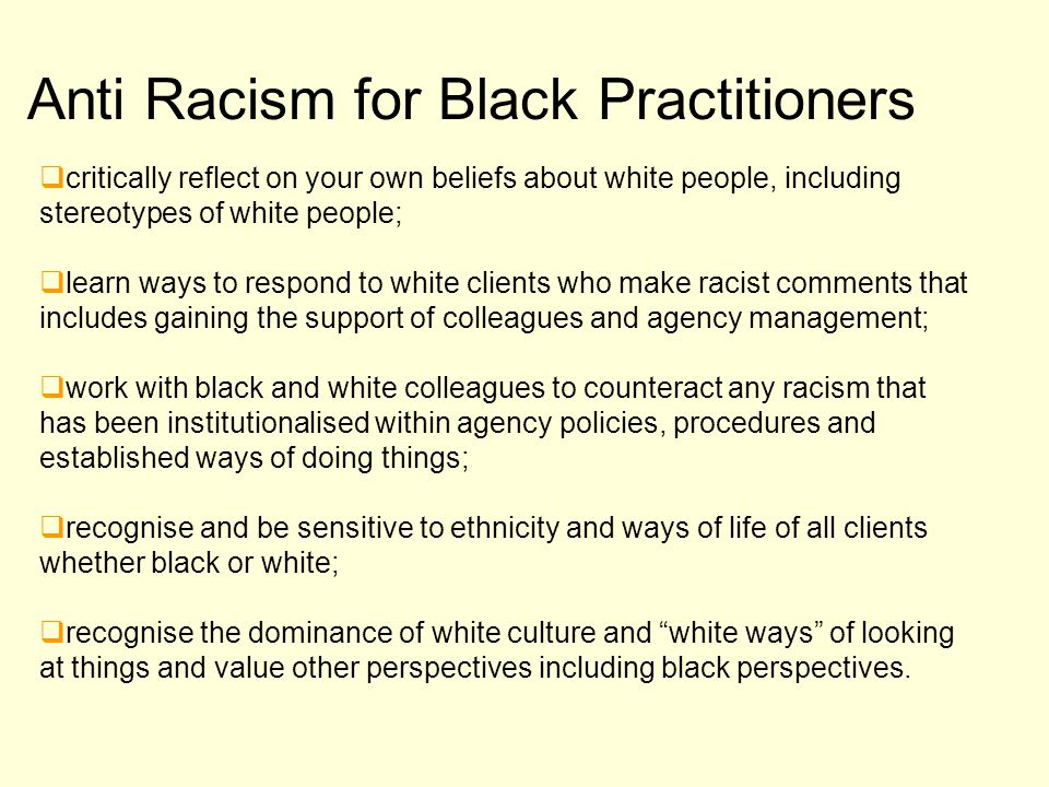 Anti Racism for Black Practitioners  critically reflect on your own beliefs about white people, including stereotypes of white people;  learn ways t