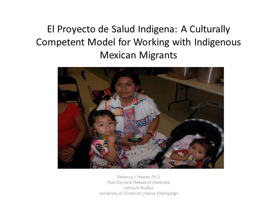El Proyecto de Salud Indigena: A Culturally Competent Model for Working with Indigenous Mexican Migrants Rebecca J.