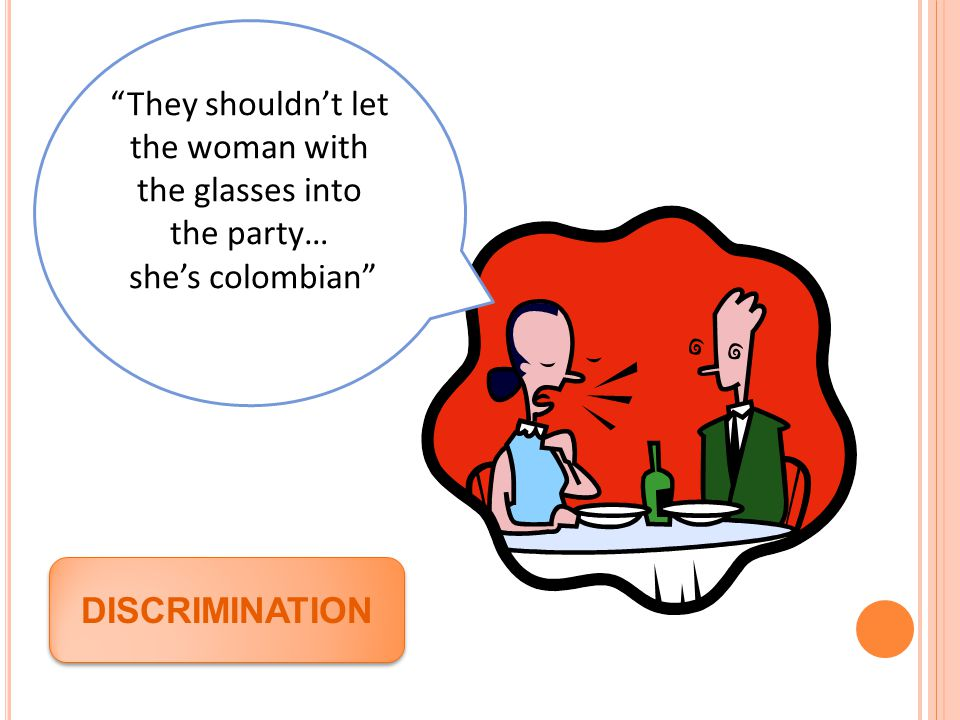 """They shouldn't let the woman with the glasses into the party… she's colombian"" DISCRIMINATION"