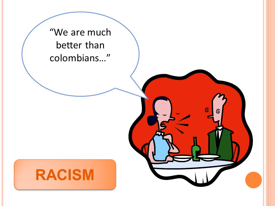 """We are much better than colombians…"" RACISM"