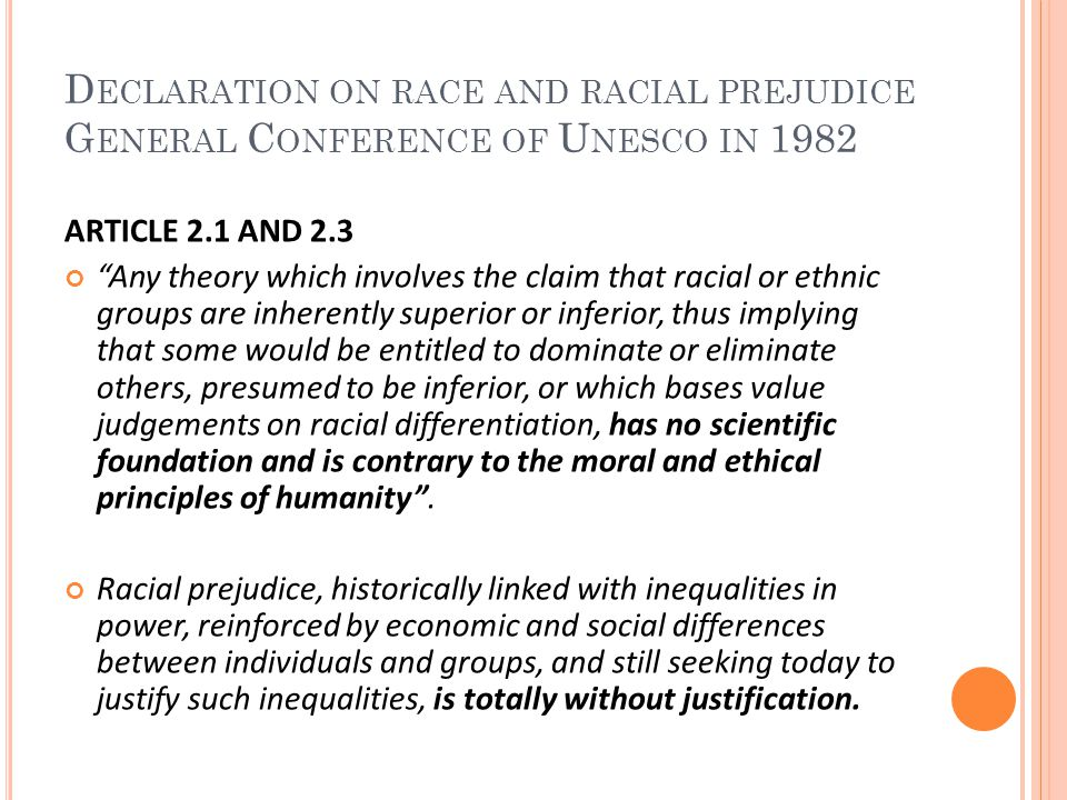 "D ECLARATION ON RACE AND RACIAL PREJUDICE G ENERAL C ONFERENCE OF U NESCO IN 1982 ARTICLE 2.1 AND 2.3 ""Any theory which involves the claim that racial"