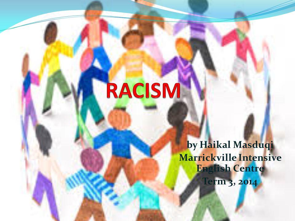 by Haikal Masduqi Marrickville Intensive English Centre Term 3, 2014