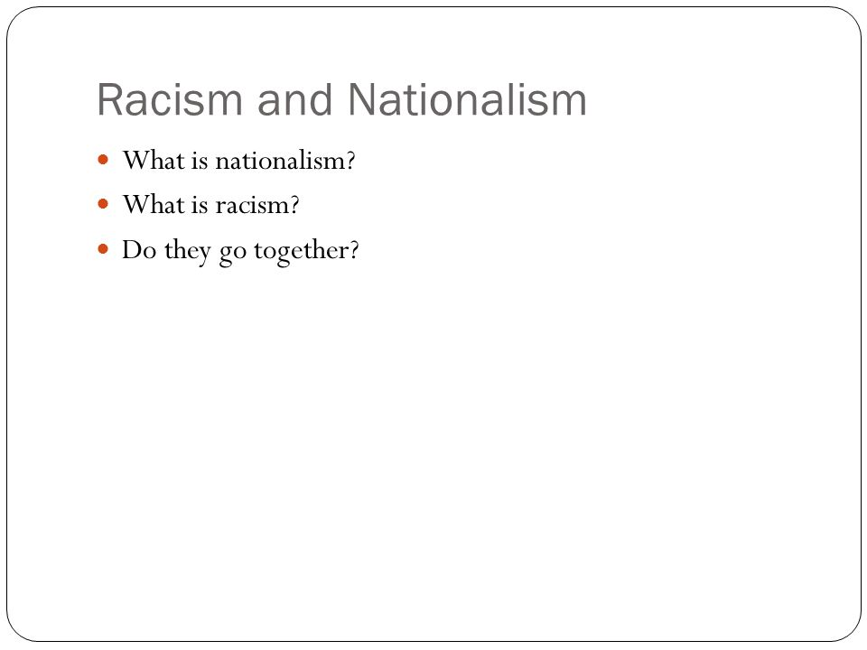 Racism and Nationalism What is nationalism What is racism Do they go together