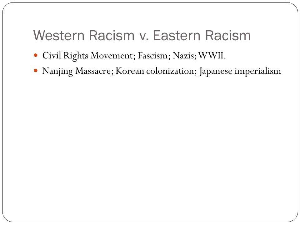 Western Racism v. Eastern Racism Civil Rights Movement; Fascism; Nazis; WWII.