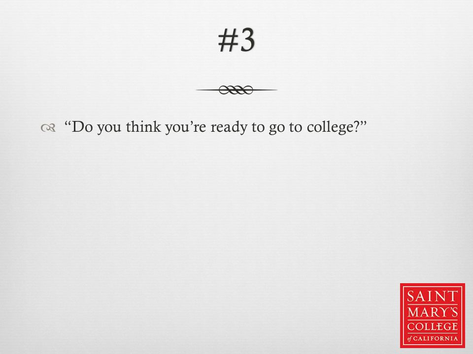 #3  Do you think you're ready to go to college