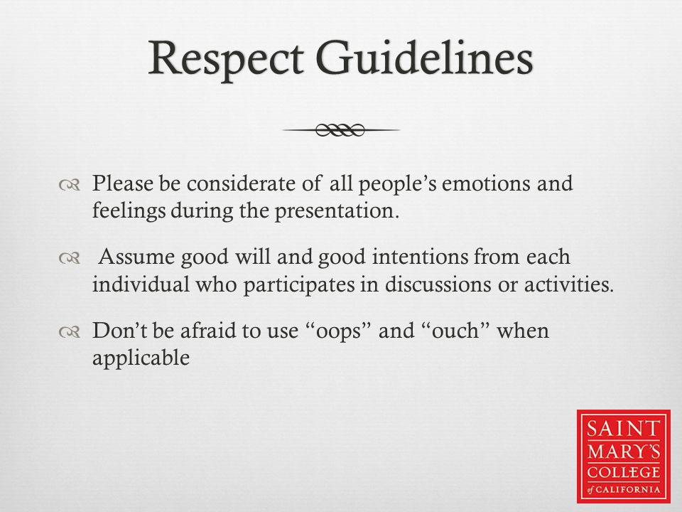 Respect GuidelinesRespect Guidelines  Please be considerate of all people's emotions and feelings during the presentation.  Assume good will and goo