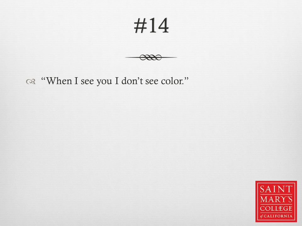 #14  When I see you I don't see color.