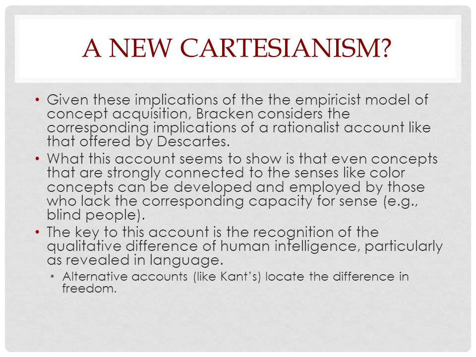 A NEW CARTESIANISM? Given these implications of the the empiricist model of concept acquisition, Bracken considers the corresponding implications of a