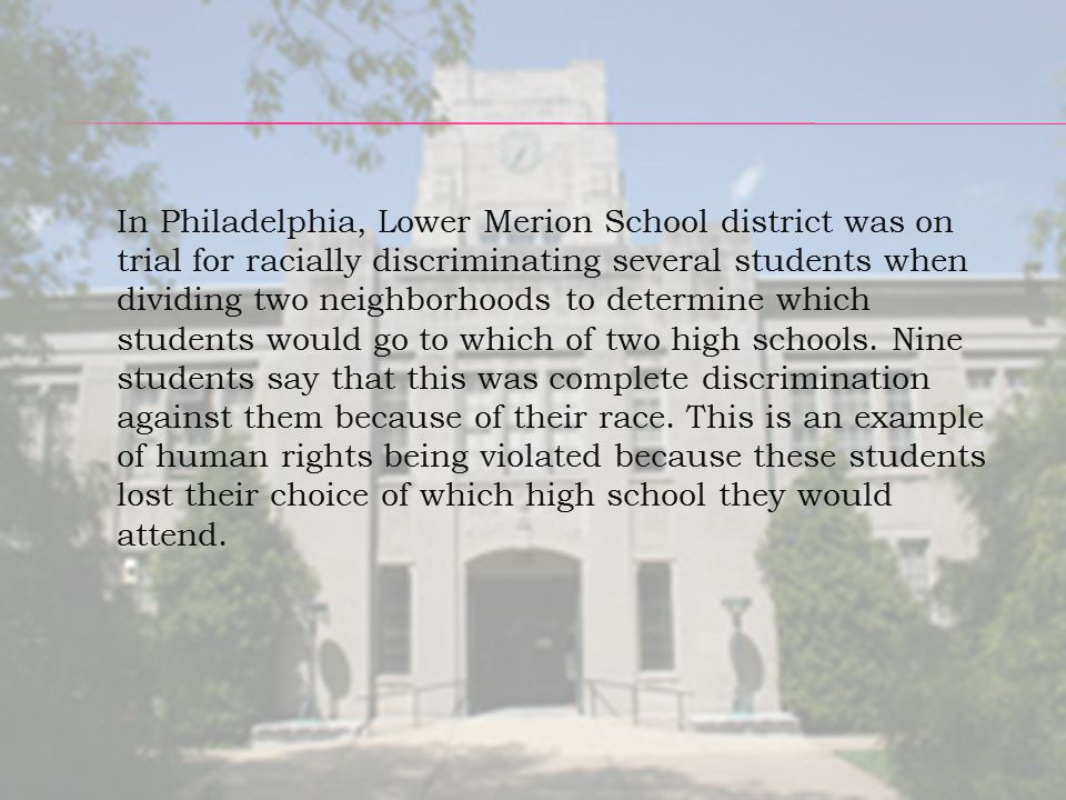 In Philadelphia, Lower Merion School district was on trial for racially discriminating several students when dividing two neighborhoods to determine which students would go to which of two high schools.