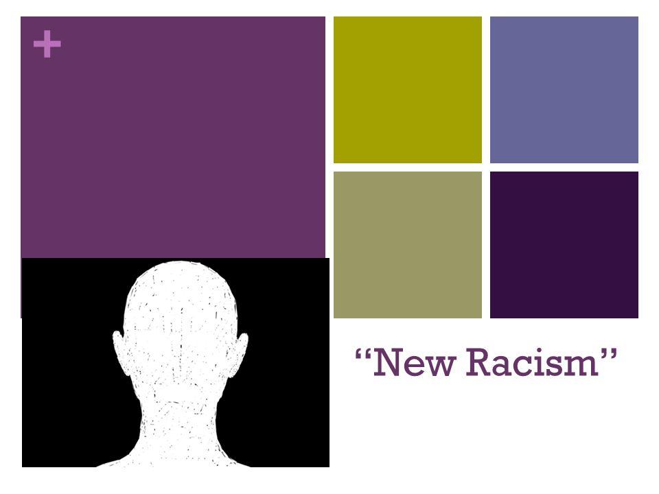 "+ ""New Racism"""