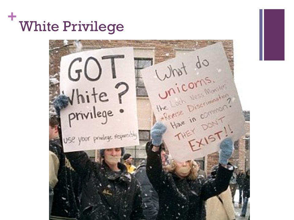 + White Privilege