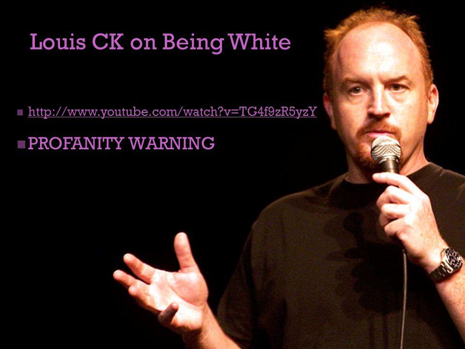 + Louis CK on Being White http://www.youtube.com/watch?v=TG4f9zR5yzY PROFANITY WARNING