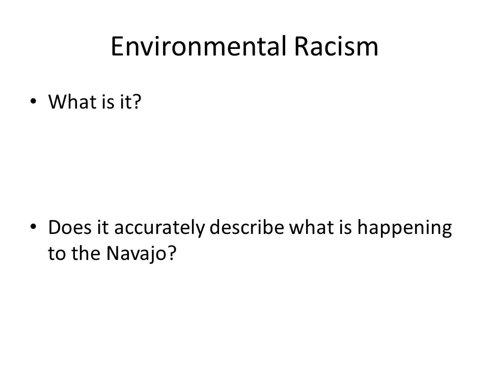 Environmental Racism What is it Does it accurately describe what is happening to the Navajo