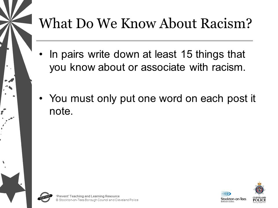 'Prevent' Teaching and Learning Resource © Stockton-on-Tees Borough Council and Cleveland Police What Do We Know About Racism.