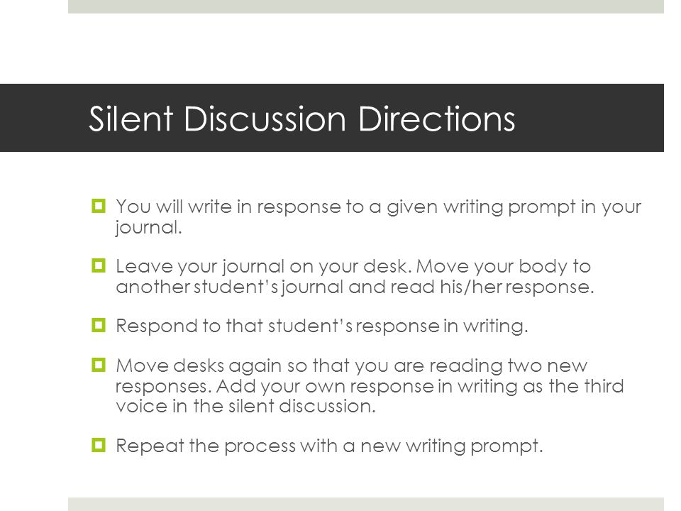 Silent Discussion Directions  You will write in response to a given writing prompt in your journal.