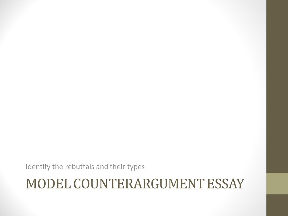 MODEL COUNTERARGUMENT ESSAY Identify the rebuttals and their types
