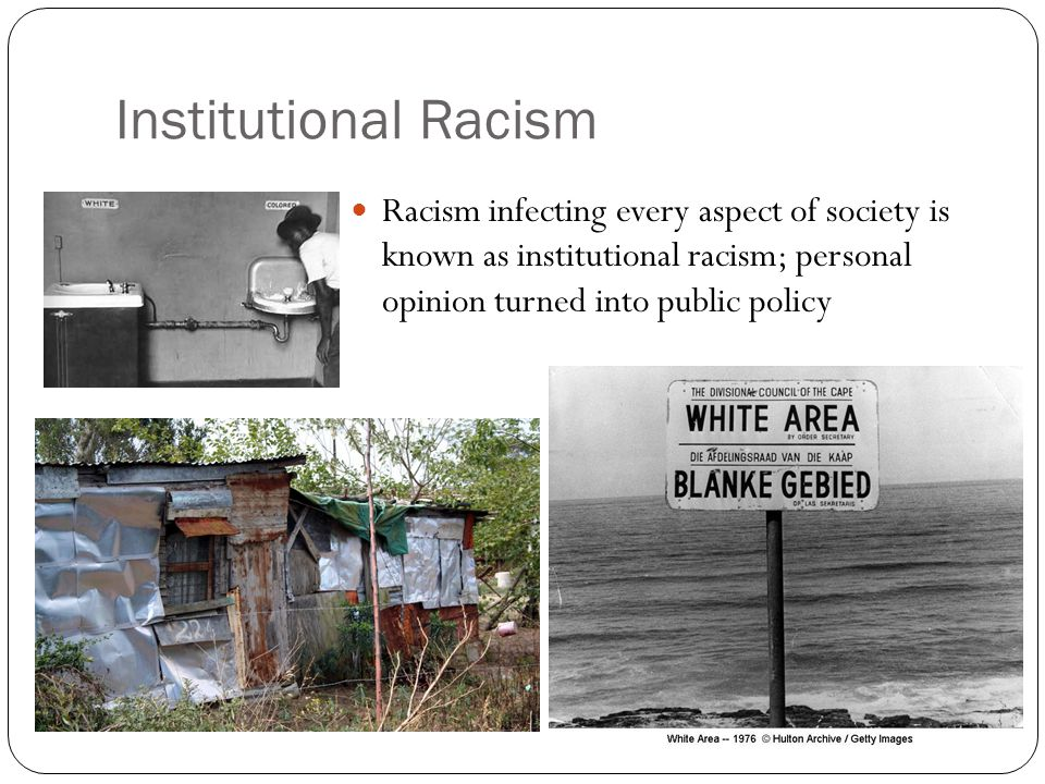 Institutional Racism Racism infecting every aspect of society is known as institutional racism; personal opinion turned into public policy