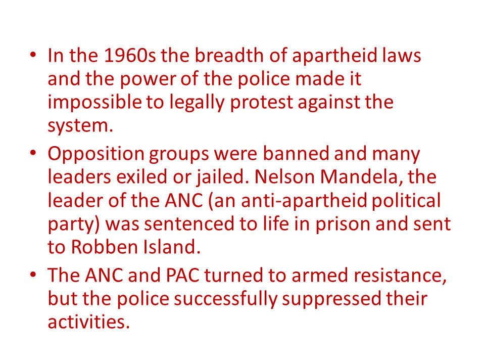 In the 1960s the breadth of apartheid laws and the power of the police made it impossible to legally protest against the system.