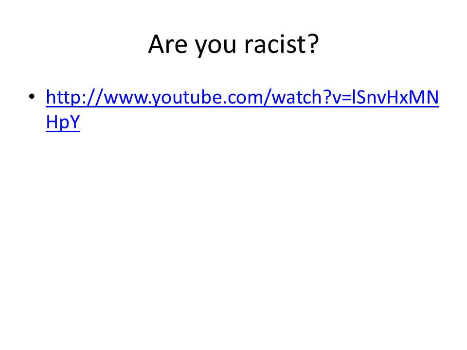 Are you racist.