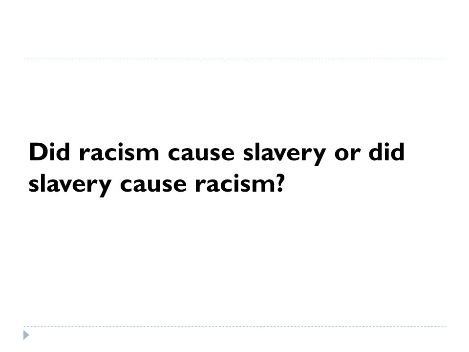 Did racism cause slavery or did slavery cause racism