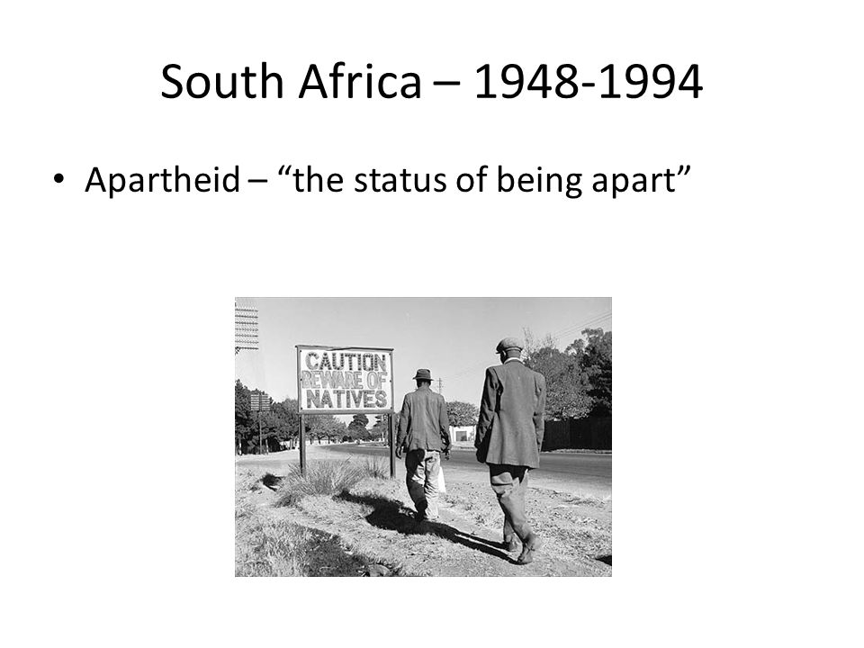 South Africa – 1948-1994 Apartheid – the status of being apart
