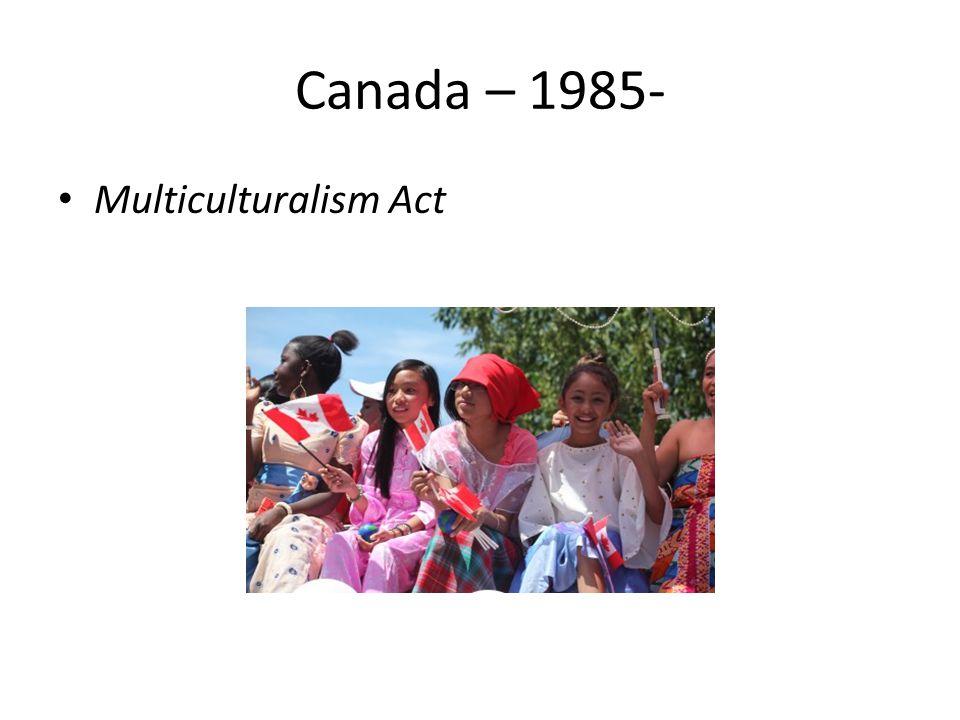 Canada – 1985- Multiculturalism Act