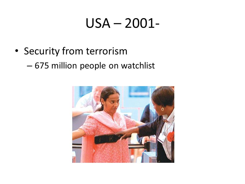USA – 2001- Security from terrorism – 675 million people on watchlist