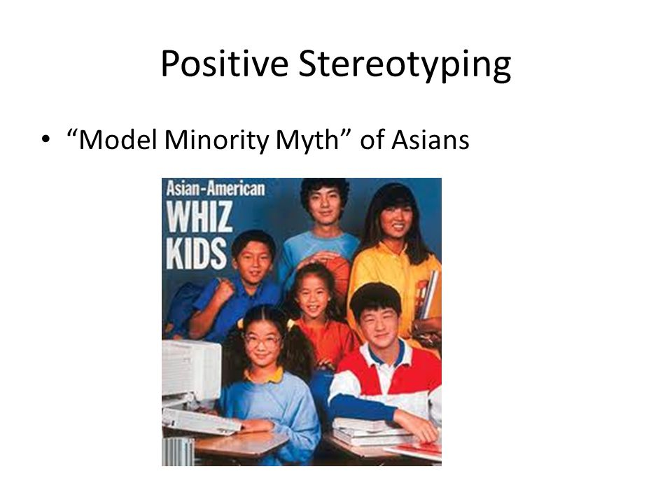 Model Minority Myth of Asians Positive Stereotyping