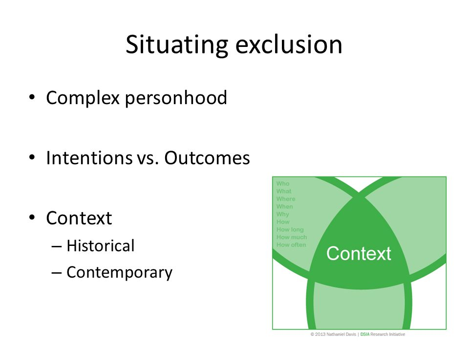 Situating exclusion Complex personhood Intentions vs. Outcomes Context – Historical – Contemporary