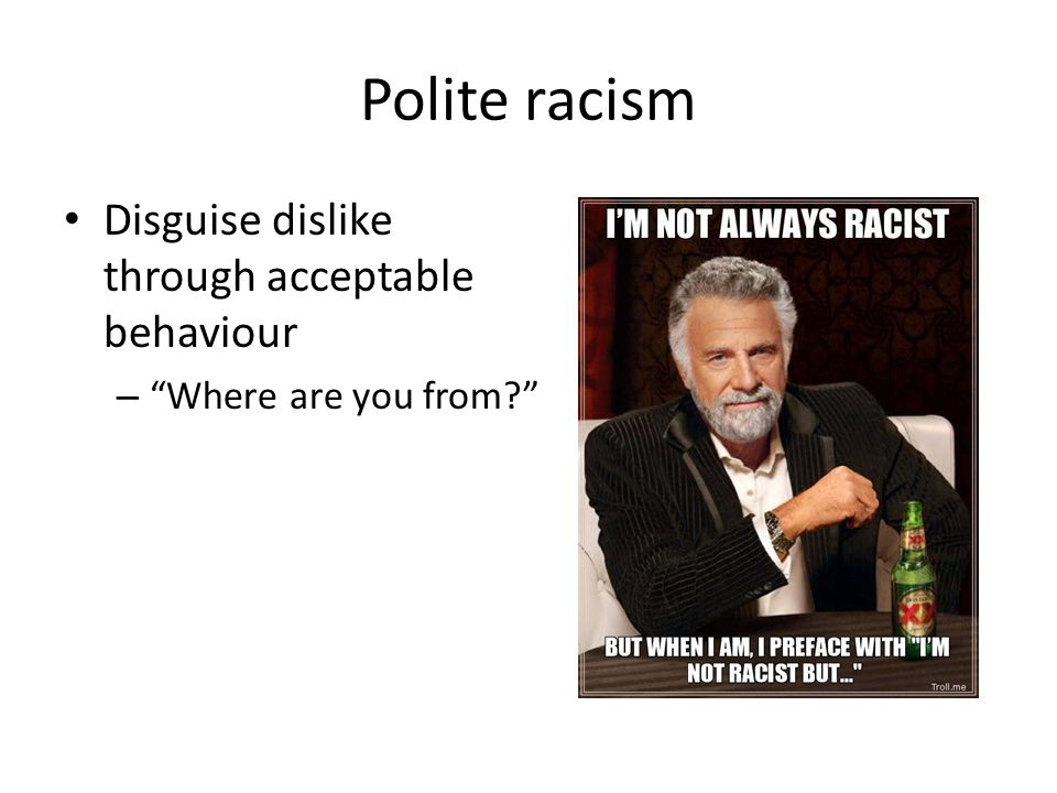 Disguise dislike through acceptable behaviour – Where are you from Polite racism