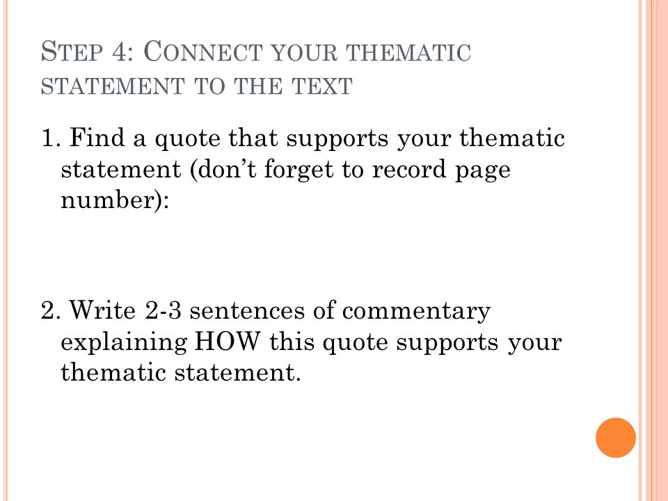 S TEP 4: C ONNECT YOUR THEMATIC STATEMENT TO THE TEXT 1.