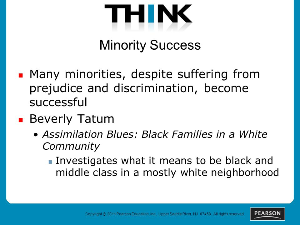 Copyright © 2011 Pearson Education, Inc., Upper Saddle River, NJ 07458. All rights reserved. Minority Success Many minorities, despite suffering from