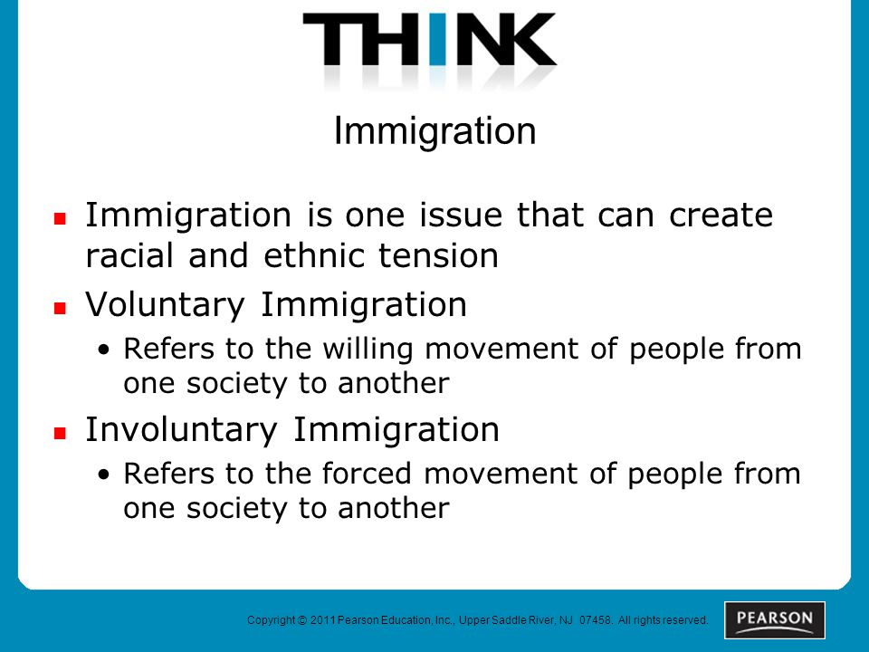 Immigration Immigration is one issue that can create racial and ethnic tension Voluntary Immigration Refers to the willing movement of people from one society to another Involuntary Immigration Refers to the forced movement of people from one society to another