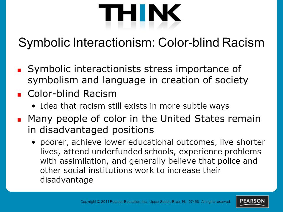 Symbolic Interactionism: Color-blind Racism Symbolic interactionists stress importance of symbolism and language in creation of society Color-blind Ra