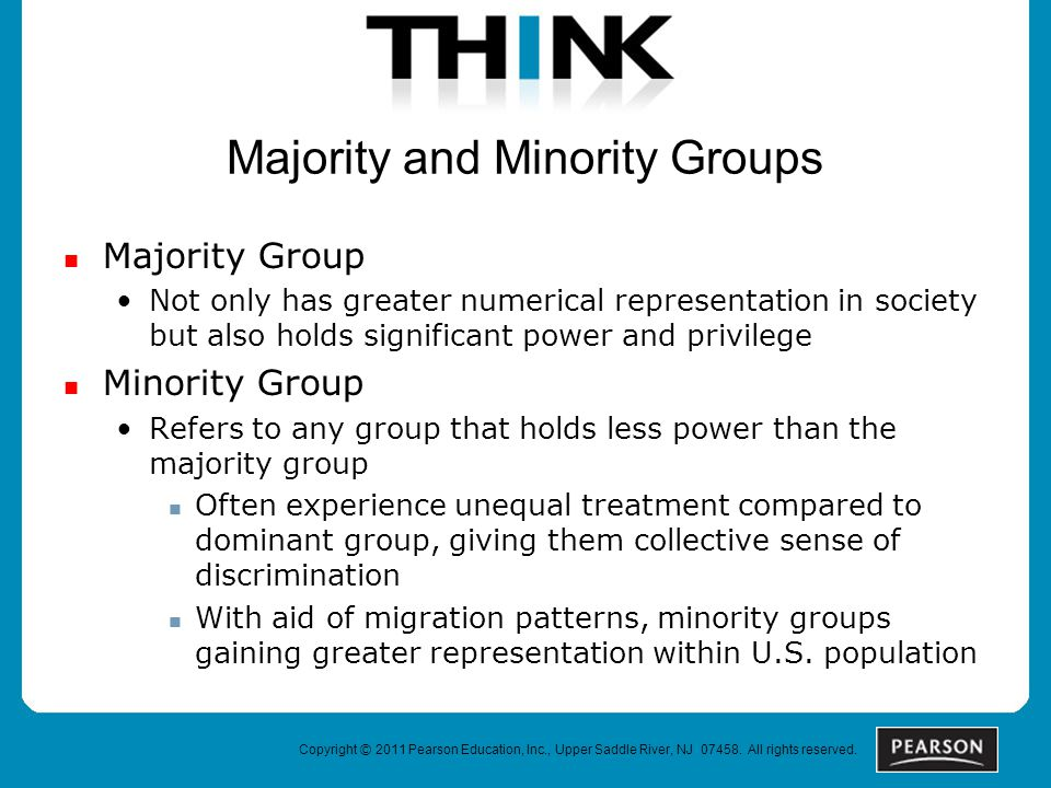 Majority and Minority Groups Majority Group Not only has greater numerical representation in society but also holds significant power and privilege Minority Group Refers to any group that holds less power than the majority group Often experience unequal treatment compared to dominant group, giving them collective sense of discrimination With aid of migration patterns, minority groups gaining greater representation within U.S.