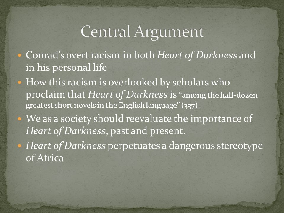 Conrad's overt racism in both Heart of Darkness and in his personal life How this racism is overlooked by scholars who proclaim that Heart of Darkness