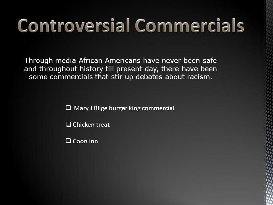  Mary J Blige burger king commercial  Chicken treat  Coon Inn Through media African Americans have never been safe and throughout history till present day, there have been some commercials that stir up debates about racism.