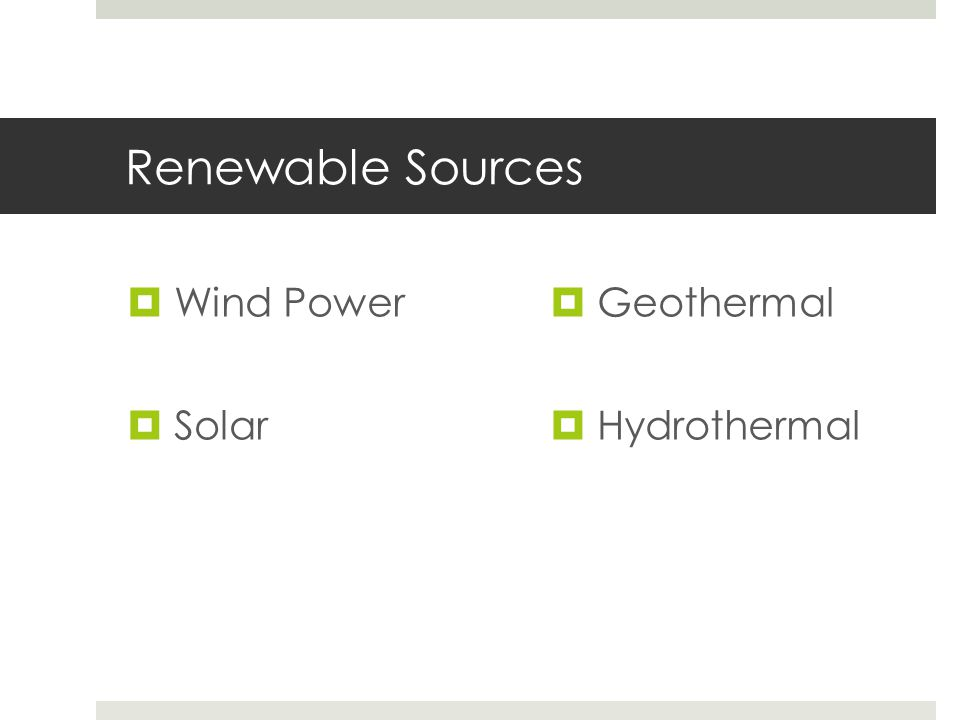 Renewable Sources  Wind Power  Solar  Geothermal  Hydrothermal
