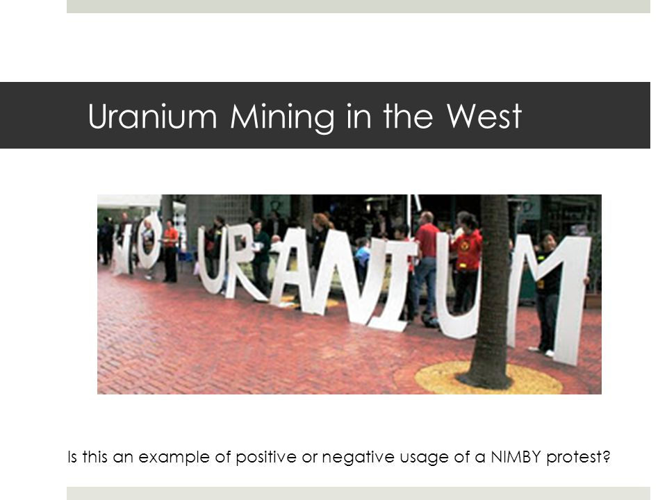 Uranium Mining in the West Is this an example of positive or negative usage of a NIMBY protest