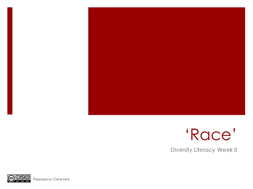'Race' Diversity Literacy Week 8 Prepared by Claire Kelly