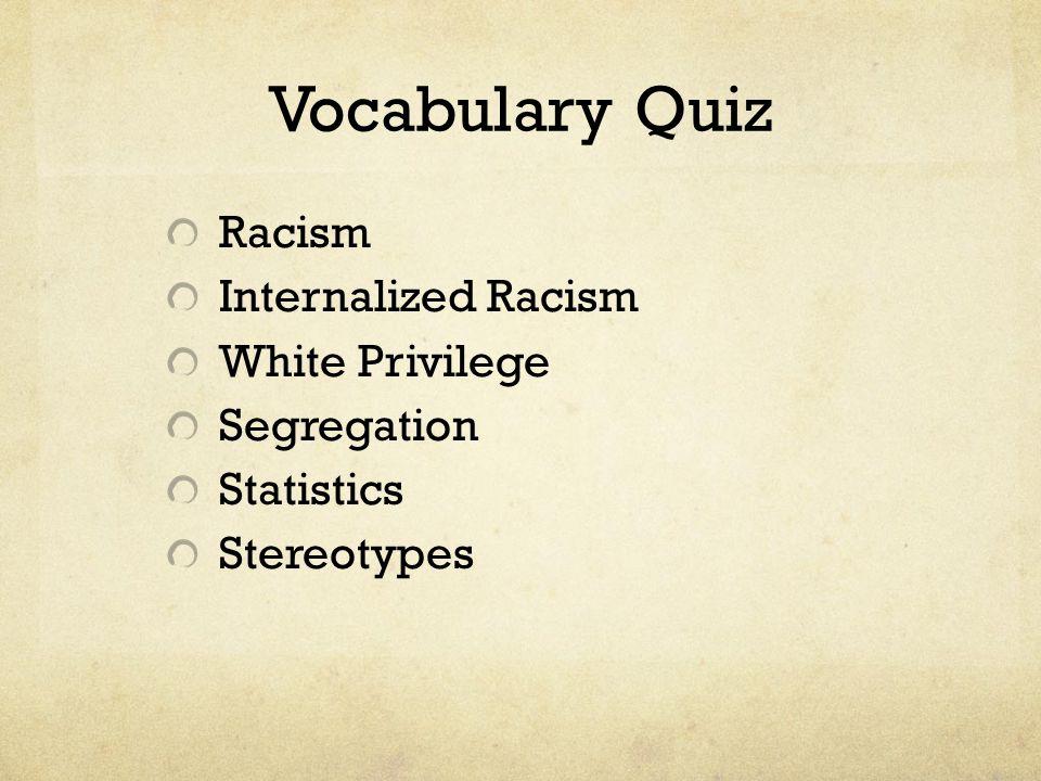 Vocabulary Quiz Racism Internalized Racism White Privilege Segregation Statistics Stereotypes