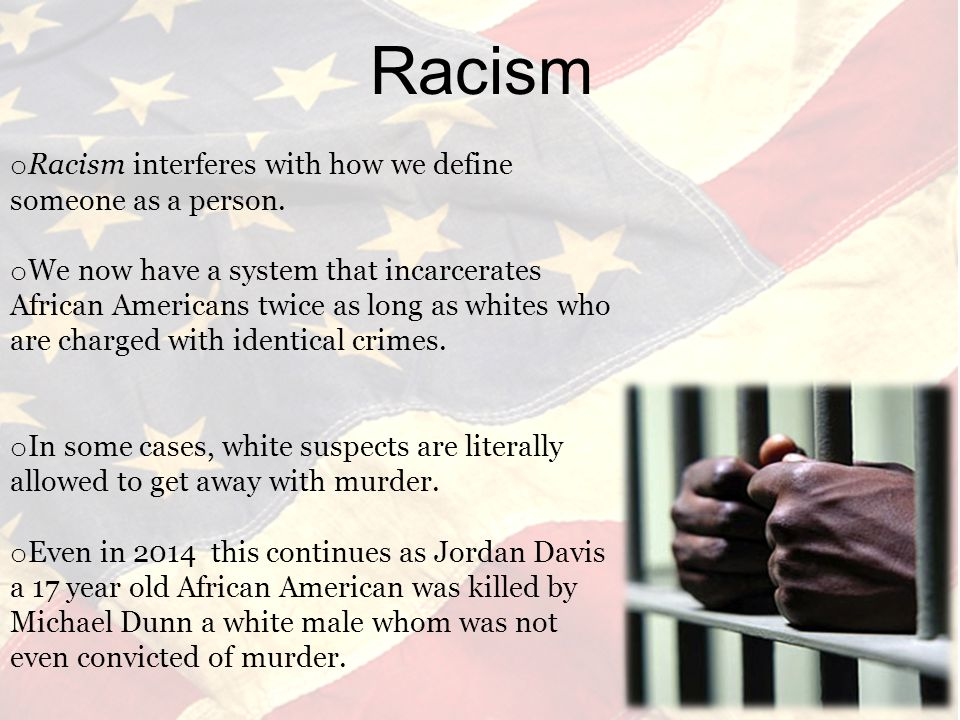 o Racism interferes with how we define someone as a person.