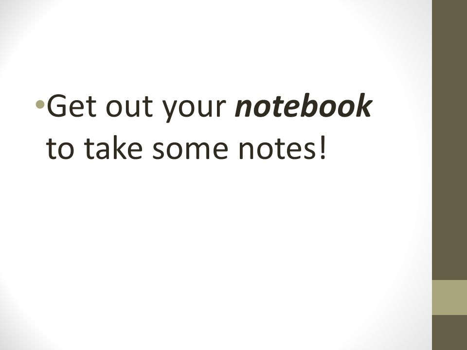 Get out your notebook to take some notes!