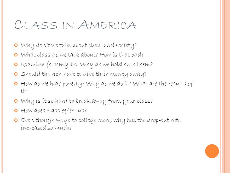 C LASS IN A MERICA Why don't we talk about class and society.