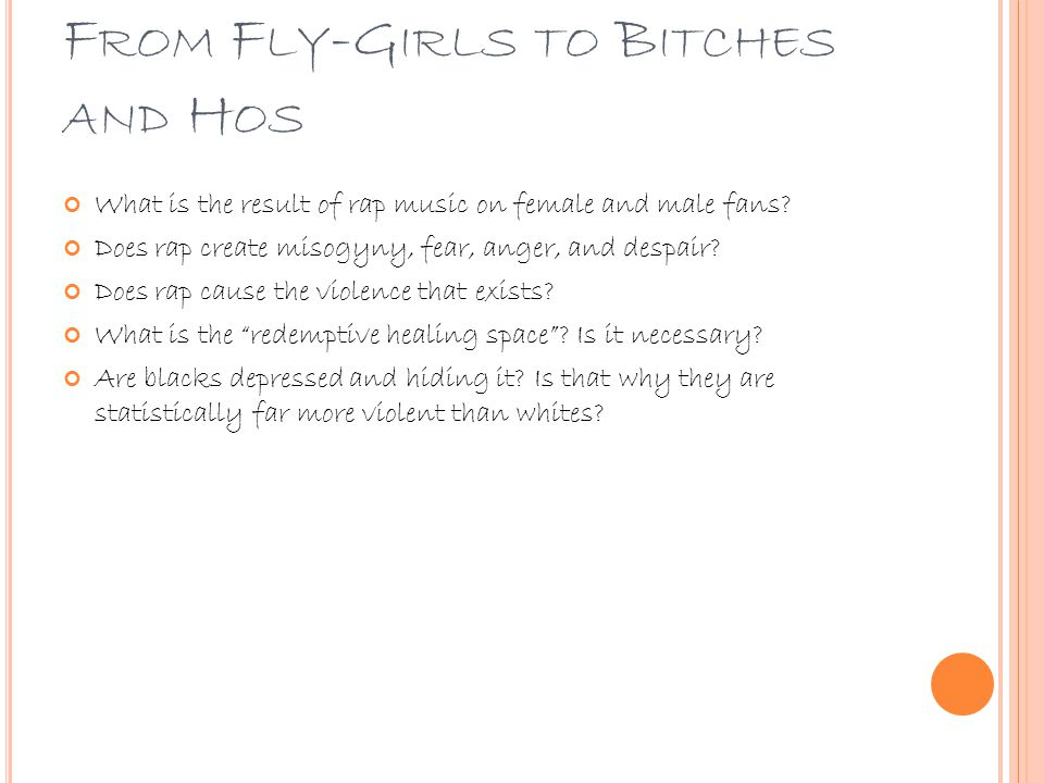F ROM F LY -G IRLS TO B ITCHES AND H OS What is the result of rap music on female and male fans.