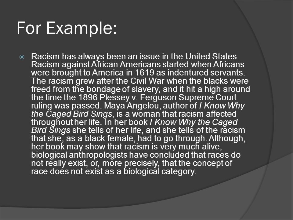 For Example:  Racism has always been an issue in the United States.