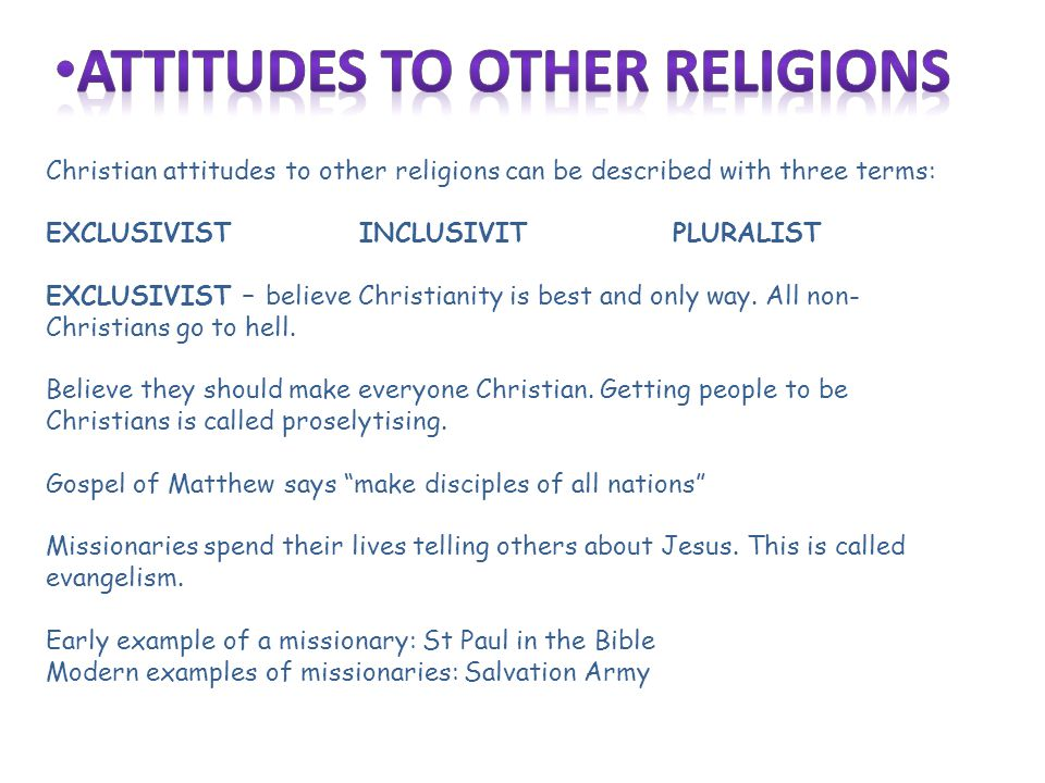 Christian attitudes to other religions can be described with three terms: EXCLUSIVISTINCLUSIVITPLURALIST EXCLUSIVIST – believe Christianity is best an