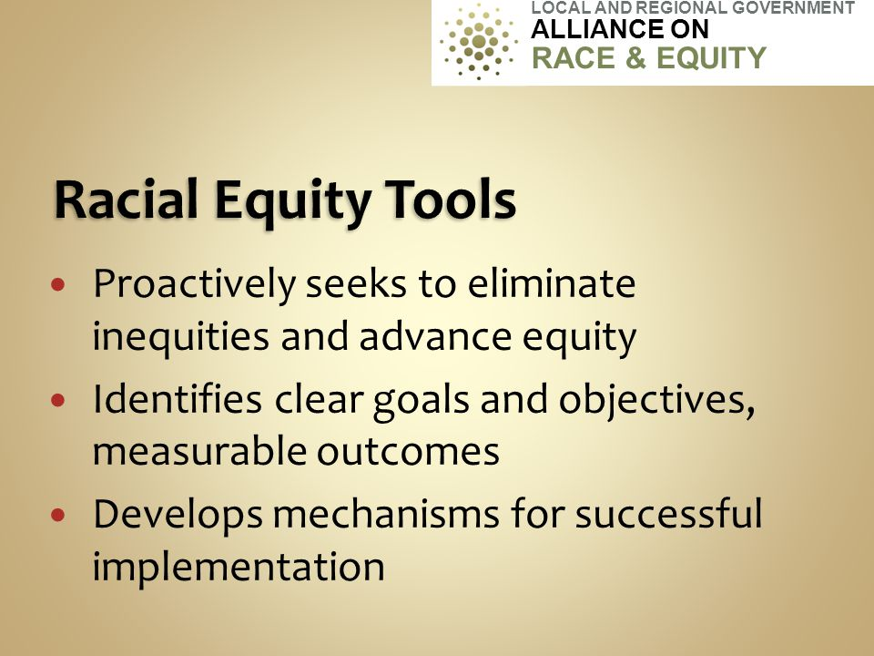 Proactively seeks to eliminate inequities and advance equity Identifies clear goals and objectives, measurable outcomes Develops mechanisms for succes
